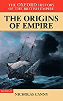 The Origins of Empire: British Overseas Enterprise to the Close of the Seventeenth Century (Oxford History of the British Empire)