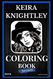 Keira Knightley Sarcastic Coloring Book: An Adult Coloring Book For Leaving Your Bullsh*t Behind