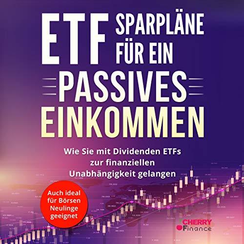 ETF Sparpläne für Ein Passives Einkommen [ETF Savings Plans for Passive Income] Audiobook By Cherry Finance cover art
