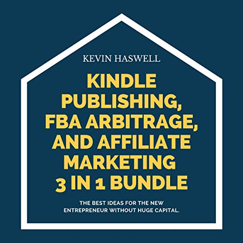 Kindle Publishing, FBA Arbitrage, and Affiliate Marketing 3 in 1 Bundle: The Best Ideas for the New Entrepreneur Without Huge Capital. (English Edition)