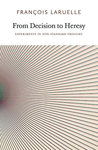 From Decision to Heresy: Experiments in Non-Standard Thought (Urbanomic/Sequence Press)