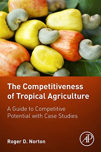 The Competitiveness of Tropical Agriculture: A Guide to Competitive Potential with Case Studies by Roger D. Norton(2017-01-19)
