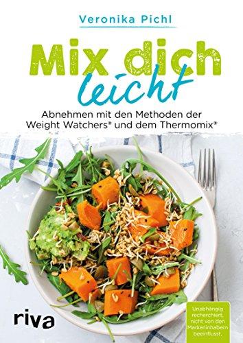 Mix dich leicht: Abnehmen mit den Methoden der Weight Watchers® und dem Thermomix®