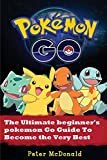 Pokemon Go: The Ultimate Beginner's Pokemon Go Guide To Become the Very Best Trainer (Pokemon, Pokemon Go, Hints, Tricks, Tips, Secrets, Strategies, iOS, Android)