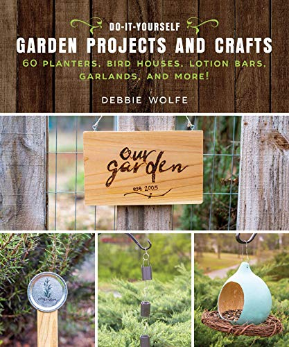 Compare Textbook Prices for Do-It-Yourself Garden Projects and Crafts: 60 Planters, Bird Houses, Lotion Bars, Garlands, and More  ISBN 9781510737150 by Debbie, Wolfe