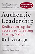 Authentic Leadership: Rediscovering the Secrets to Creating Lasting Value (J-B Warren Bennis Series Book 18) (English Edition)
