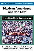 Mexican Americans and the Law: El Pueblo Unido Jamas Sers Veneido (The Mexican American Experience)