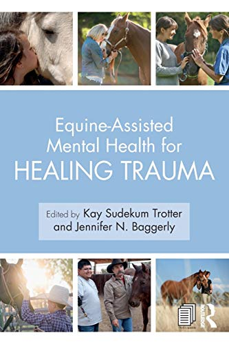 Compare Textbook Prices for Equine-Assisted Mental Health for Healing Trauma 1 Edition ISBN 9781138612747 by Trotter, Kay Sudekum,Baggerly, Jennifer N.