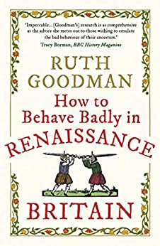 How to Behave Badly in Renaissance Britain (English Edition) par [Ruth Goodman]