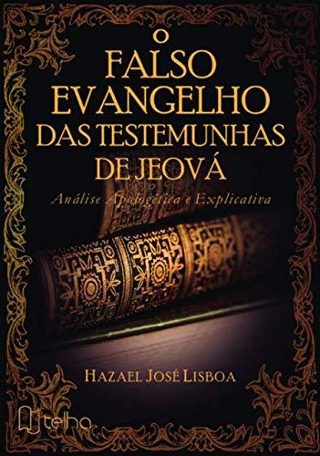O Falso Evangelho das Testemunhas de Jeová: Análise Apologética e Explicativa