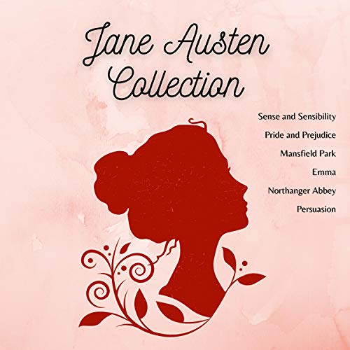 Jane Austen Collection: Sense and Sensibility, Pride and Prejudice, Mansfield Park, Emma, Northanger Abbey, Persuasion