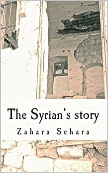 The Syrian's Story by [Zahara Schara]