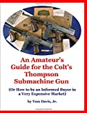 An Amateur's Guide for the Colt's Thompson Submachine Gun: (Or How to be an Informed Buyer in a Very Expensive Market)
