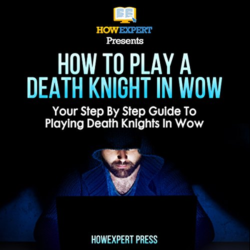 How to Play a Death Knight in WoW: Your Step-by-Step Guide to Playing Death Knights in WoW