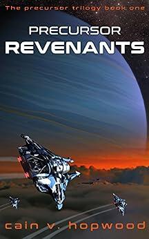 Precursor Revenants (The Precursor Trilogy Book 1) by [Cain Hopwood]