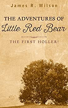 The Adventures of Little Red Bear: The First Holler by [James Milson]