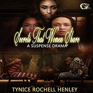 Secrets That Women Share                   By:                                                                                                                                 Tynice Rochell Henley                               Narrated by:                                                                                                                                 Cee Scott                      Length: 4 hrs and 34 mins     3 ratings     Overall 2.7