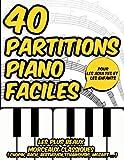 40 Partitions Piano Faciles: Les plus beaux morceaux classiques pour les débutants adultes et enfants ( Chopin, Bach, Beethoven, Tchaïkovski, Mozart ... )