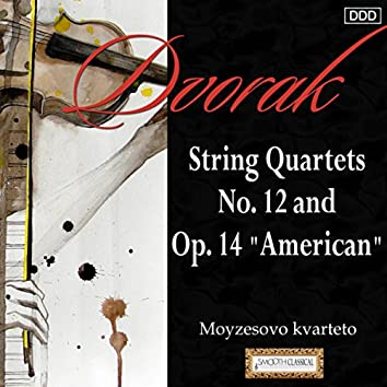 """Dvorak: String Quartets Nos. 12 and 14, """"American"""""""