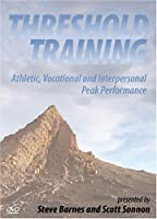 THRESHOLD TRAINING. Athletic, Vocational and Interpersonal Peak Performance by Steven Barnes