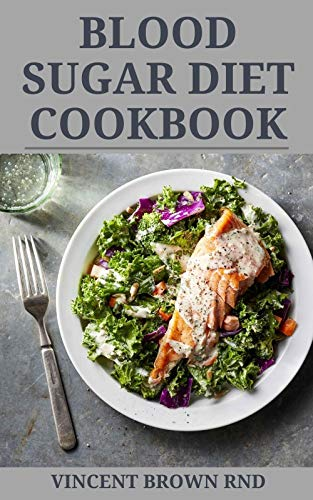 BLOOD SUGAR DIET COOKBOOK: The Effective Book Guide To Preventing Diabetes Diseases And Recipes To Feel Healthy
