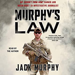 Murphy's Law     My Journey from Army Ranger and Green Beret to Investigative Journalist              Written by:                                                                                                                                 Jack Murphy                               Narrated by:                                                                                                                                 Jack Murphy                      Length: 7 hrs and 39 mins     Not rated yet     Overall 0.0