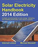 Solar Electricity Handbook - 2014 Edition: A Simple Practical Guide to Solar Energy - Author: Mr Michael Boxwell