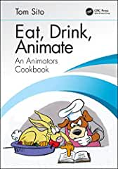 Eat, Drink, Animate: An Animators Cookbook from CRC Press