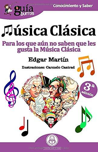 GuíaBurros Música Clásica: Para los que aún no saben que les gusta la Música Clasica: 7