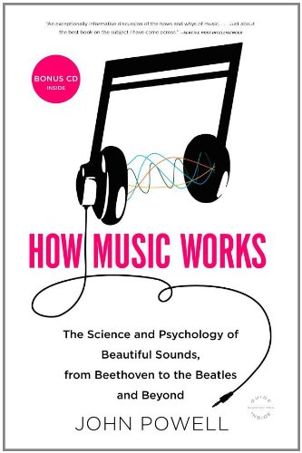 Compare Textbook Prices for How Music Works: The Science and Psychology of Beautiful Sounds, from Beethoven to the Beatles and Beyond Reprint Edition ISBN 8601300197050 by Powell, John