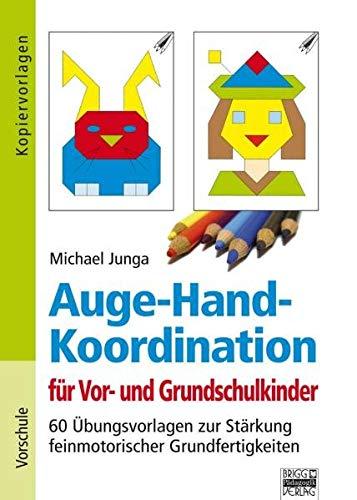 Brigg: Vorschule/Kita: Auge-Hand-Koordination für Vor- und Grundschulkinder: 60 Übungsvorlagen zur Stärkung feinmotorischer Grundfertigkeiten