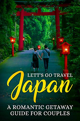 Japan: A Romantic Getaway Guide for Couples