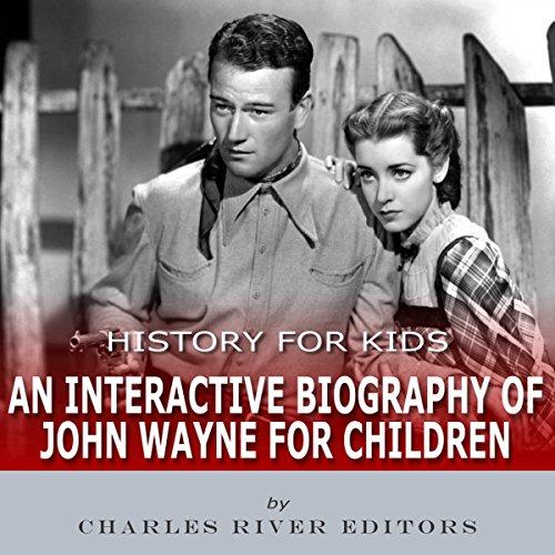 History for Kids: An Interactive Biography of John Wayne for Children audiobook cover art