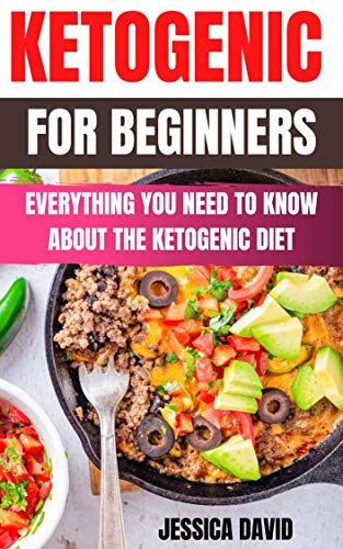 The Ultimate Ketogenic Diet Guide For Beginners : Everything You Need To Know About The Ketogenic Diet
