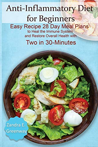 Anti-Inflammatory Diet for Beginners: Easy Recipe 28 Day Meal Plans to Heal the Immune System and Restore Overall Health with Two in 30-Minutes