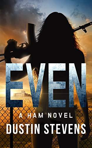 EVEN: A HAM Novel Suspense Thriller by [Dustin Stevens]