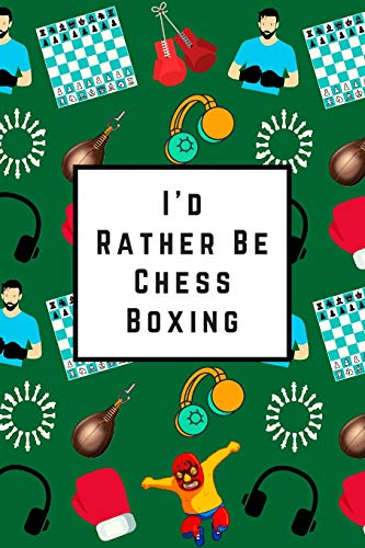 I'd Rather Be Chess Boxing: Blank Lined Notebook Journal: Great Gift For Adult Chess Boxers, Enthusiasts & Athletes (Chess Boxing Notebook)