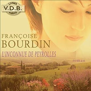 L'inconnue de Peyrolles                    De :                                                                                                                                 Françoise Bourdin                               Lu par :                                                                                                                                 Frédérique Bourdin                      Durée : 9 h et 41 min     31 notations     Global 4,3