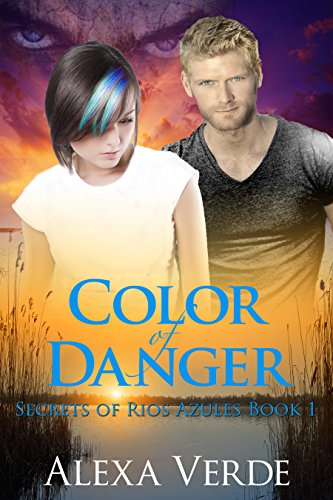 Color of Danger (Secrets of Rios Azules Book 1) by [Alexa Verde]