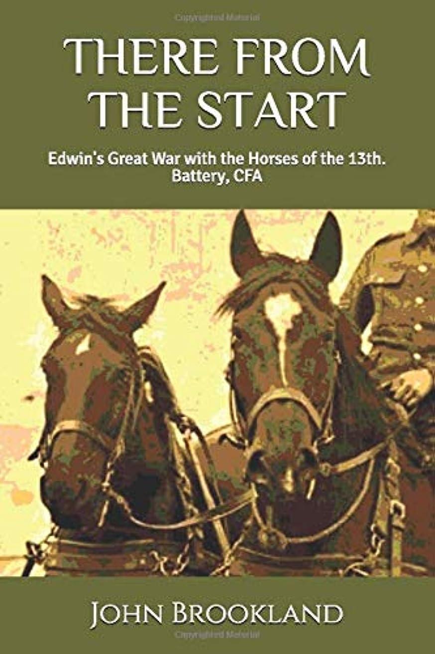 としてベーカリーウォルターカニンガムTHERE FROM THE START: Edwin's Great War With The Horses of the 13th. Battery, CFA