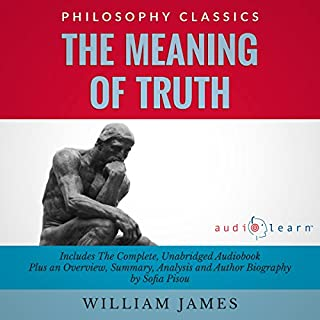 The Meaning of Truth     The Complete Work Plus an Overview, Summary, Analysis and Author Biography              By:                                                                                                                                 William James,                                                                                        Sofia Pisou                               Narrated by:                                                                                                                                 Marlain Angelides                      Length: 7 hrs and 34 mins     5 ratings     Overall 4.0