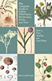 The Complete Guide to Edible Wild Plants, Mushrooms, Fruits, and Nuts, 2nd: How to Find, Identify, and Cook Them (Guide to Series) (English Edition)