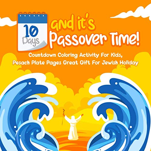 10 Days And It's Passover Time!: Countdown Coloring Activity For Kids, Pesach Plate Pages Great Gift For Jewish Holiday