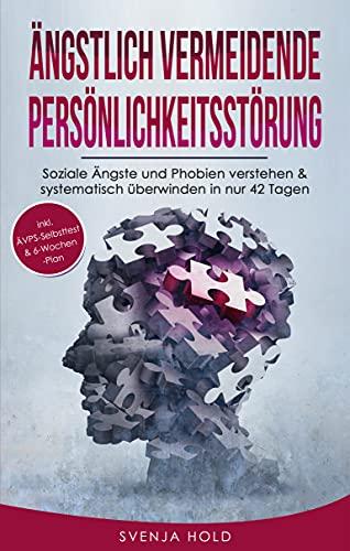 Ängstlich Vermeidende Persönlichkeitsstörung: Soziale Ängste und Phobien verstehen & systematisch überwinden in nur 42 Tagen - inkl. ÄVPS Selbsttest & 6-Wochen-Selbsthilfe-Programm (Psychologie 5)