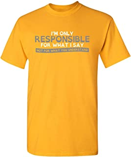ZoDong I'm Only Responsible for What I Say Gift Idea Novelty Gag Gift Mens Funny T Shirt