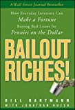 Bailout Riches!: How Everyday Investors Can Make a Fortune Buying Bad Loans for Pennies on the Dollar