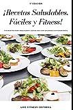 RECETAS SALUDABLES, FÁCILES Y FITNESS: Tus recetas para adelgazar y llevar una vida saludable sin...