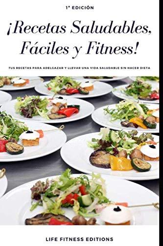 RECETAS SALUDABLES, FÁCILES Y FITNESS: Tus recetas para adelgazar y llevar una vida saludable sin hacer dieta (Life Fitness Editions)