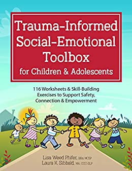 Trauma-Informed Social-Emotional Toolbox for Children & Adolescents: 116 Worksheets & Skill-Building Exercises to Support Safety, Connection & Empowerment by [Lisa Weed Phifer, Laura Sibbald]