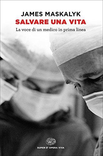Salvare una vita. La voce di un medico in prima linea